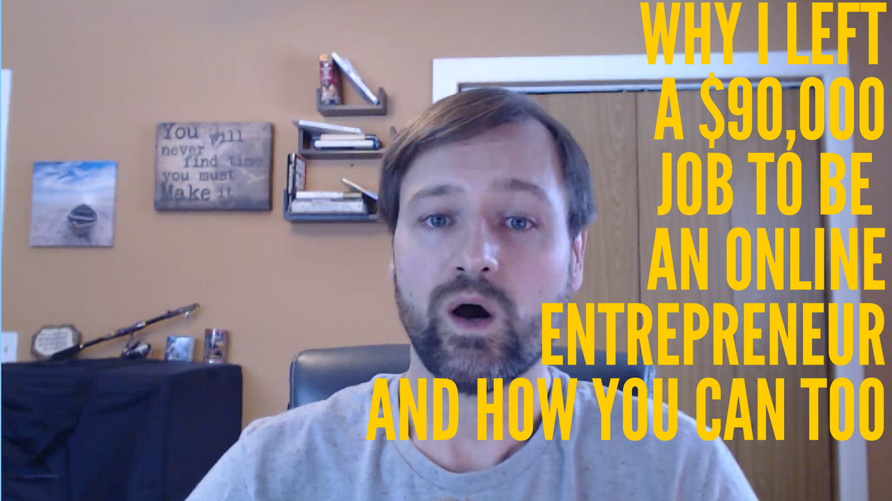 Why I Left a $90,000+ Job To Become An Online Entrepreneur and How You Can As Well