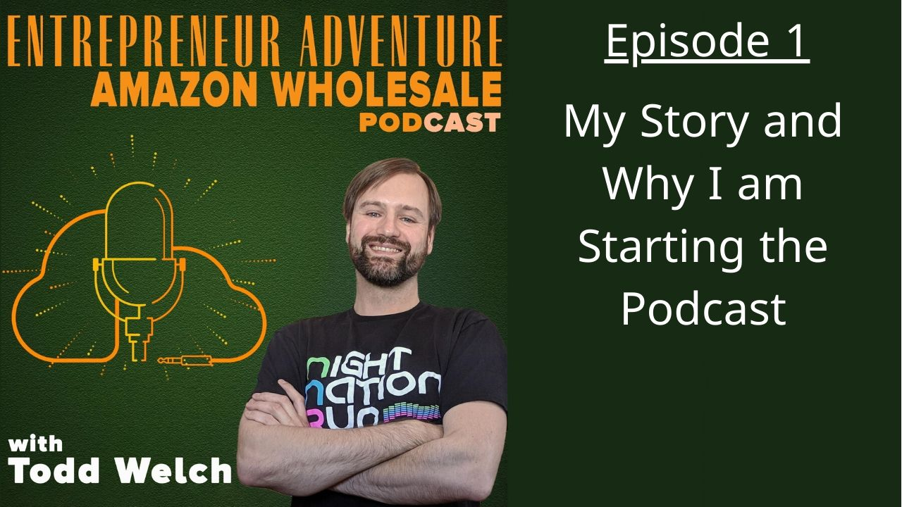 EA1: My Story, Why Podcast, Why Sell Amazon Wholesale