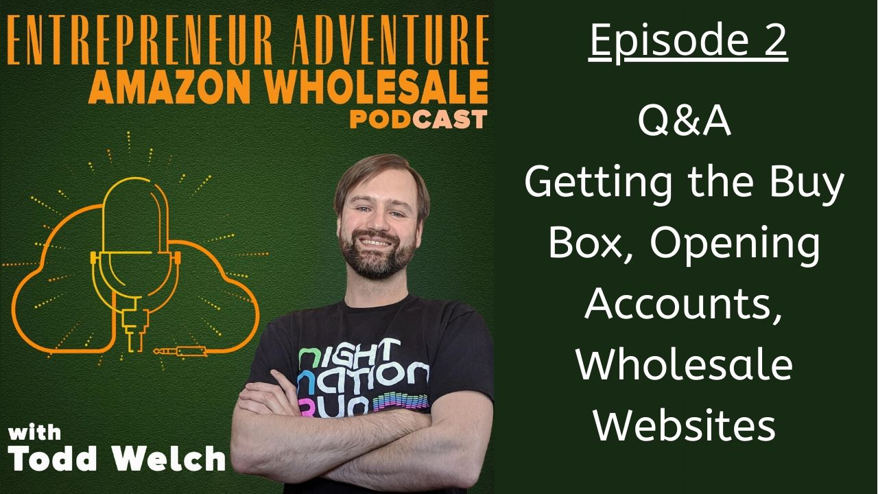 EA2: Q&A Getting the Buy Box, Opening Accounts, Wholesale Websites