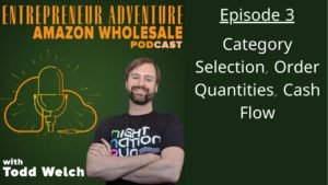 Entrepreneur Adventure Episode 3 Amazon Wholesale Category Selection, Order Quantities and Cash Flow