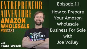EA 11 Prepare Your Amazon Wholesale Business For Sale with Joe Valley