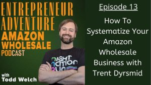 EA13 How To Systematize Your Amazon Wholesale Business with Trent Dyrsmid