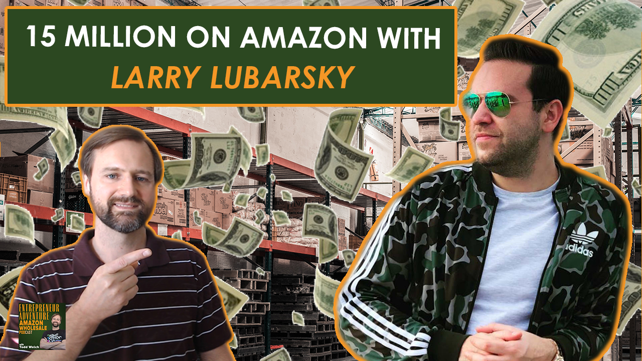 EA 21: $0 to $15 Million Selling on Amazon with Larry Lubarsky