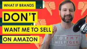 EA18: What If A Brand Doesn't Want You To Sell On Amazon?