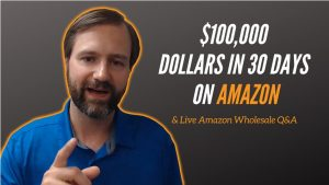 $100,000 Dollars in 30 Days on Amazon & Live Amazon Wholesale Q&A- Website version 1