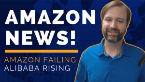 Amazon News - Amazon Failing, Alibaba Rising, Packages in the Sewer, Government Scrutiny, SBA Loans