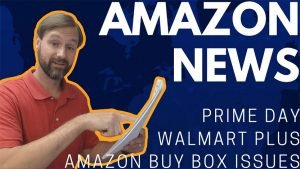 EA32 Amazon Buy Box Issues, Your Address Expossed Walmart Plus, Prime Day-WEBSITE