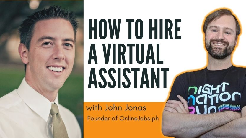 How To Hire a Virtual Assistant with John Jonas, OnlineJobs.ph Founder