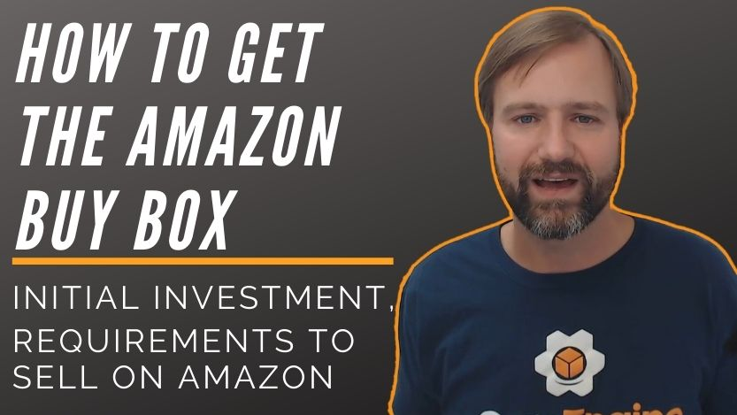 How to Get the Buy Box, Initial Investment, Requirements to Sell on Amazon