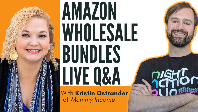 Amazon Wholesale Bundles Live Q&A with Kristin Ostrander of Mommy Income