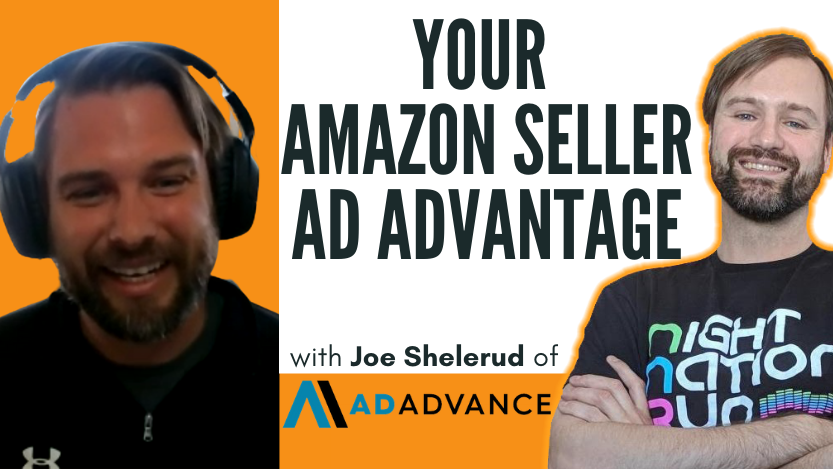 Your Amazon Seller Ad Advantage with Joe Shelerud of Ad Advance