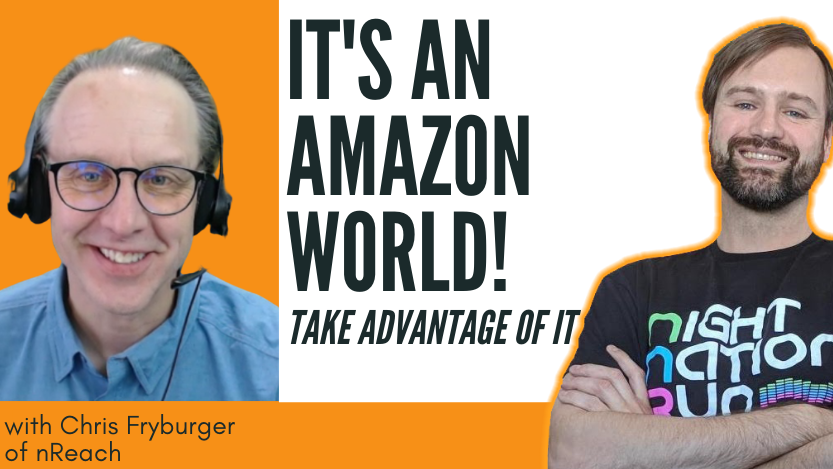 Read more about the article It's An Amazon World, Take Advantage of It with Chris Fryburger of nReach