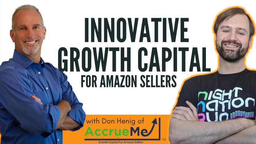 """Read more about the article Innovative Growth Capital for Amazon Sellers with Don Henig of AccrueMe"""""""